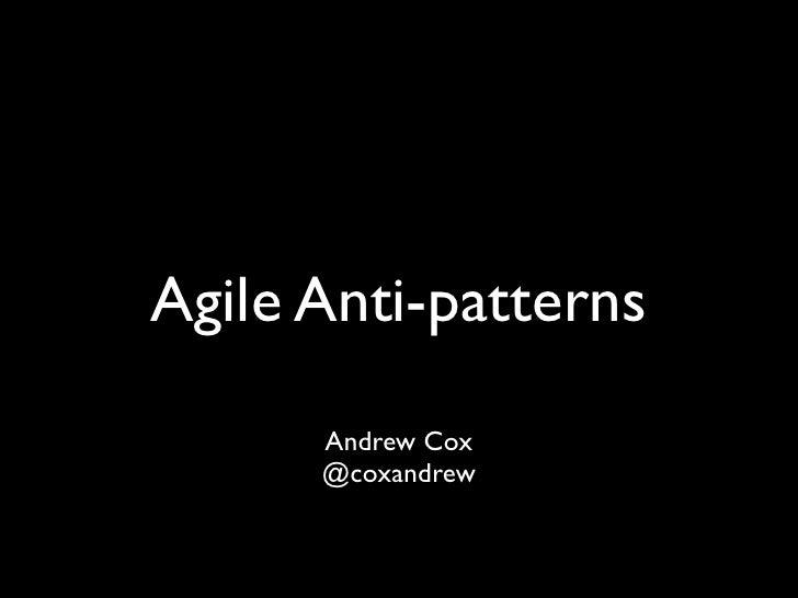 Agile Anti-patterns      Andrew Cox      @coxandrew