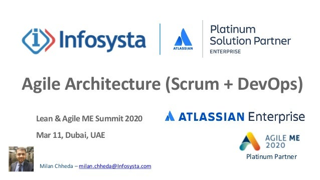 Agile Architecture (Scrum + DevOps) Milan Chheda – milan.chheda@Infosysta.com Lean & Agile ME Summit 2020 Mar 11, Dubai, U...