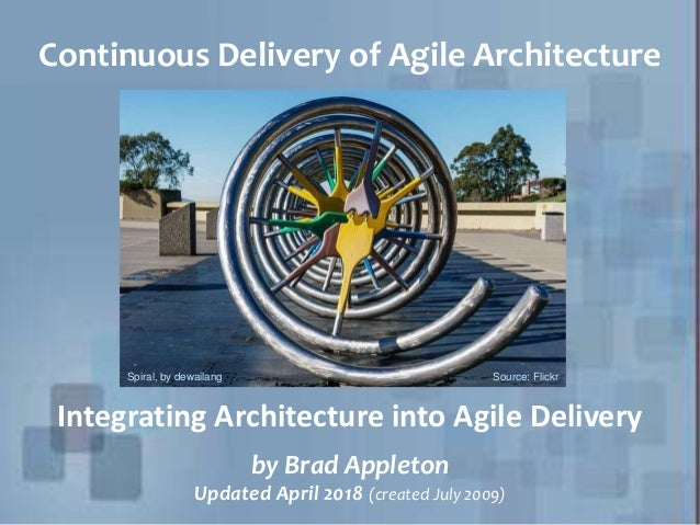 Continuous Delivery of Agile Architecture Integrating Architecture into Agile Delivery Spiral, by dewailang Source: Flickr...
