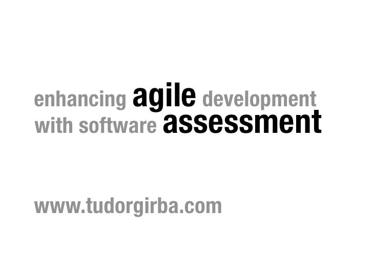 enhancing agile development with software assessment   www.tudorgirba.com
