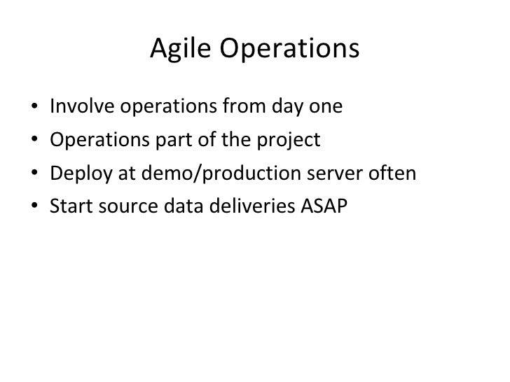 Agile Operations <ul><li>Involve operations from day one </li></ul><ul><li>Operations part of the project </li></ul><ul><l...