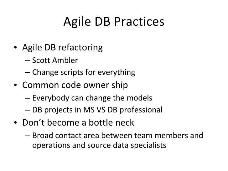 Agile DB Practices <ul><li>Agile DB refactoring </li></ul><ul><ul><li>Scott Ambler </li></ul></ul><ul><ul><li>Change scrip...
