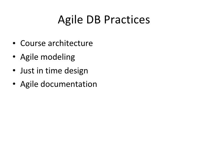 Agile DB Practices <ul><li>Course architecture </li></ul><ul><li>Agile modeling </li></ul><ul><li>Just in time design </li...