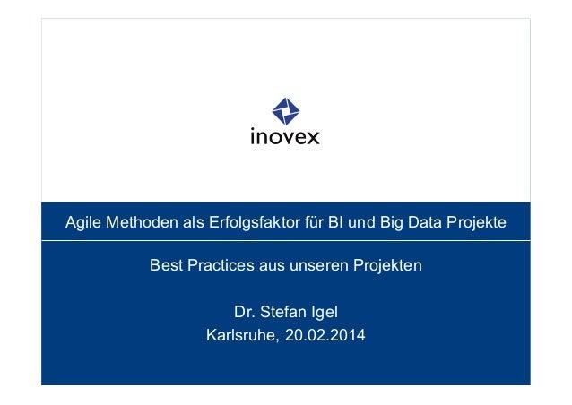 Agile Methoden als Erfolgsfaktor für BI und Big Data Projekte Best Practices aus unseren Projekten Dr. Stefan Igel Karlsru...
