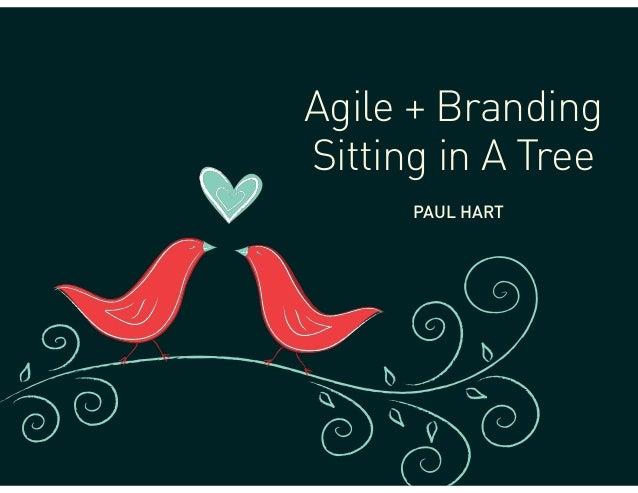 Agile + Branding Sitting in A Tree PAUL HART