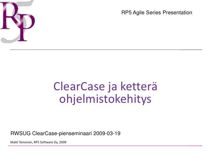 RP5 Agile Series Presentation                                 ClearCase ja ketterä                              ohjelmisto...