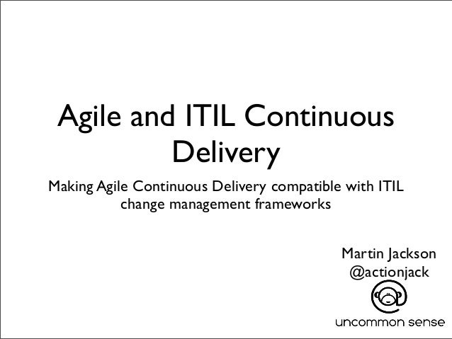 Agile and ITIL ContinuousDeliveryMaking Agile Continuous Delivery compatible with ITILchange management frameworksMartin J...