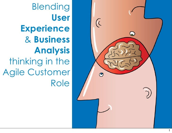 Blending             User     Experience      & Business         Analysis  thinking in the Agile Customer             Role...