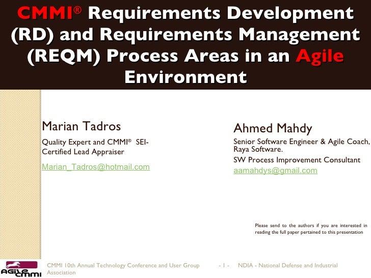 CMMI ®   Requirements Development (RD) and Requirements Management (REQM) Process Areas in an  Agile  Environment Ahmed Ma...