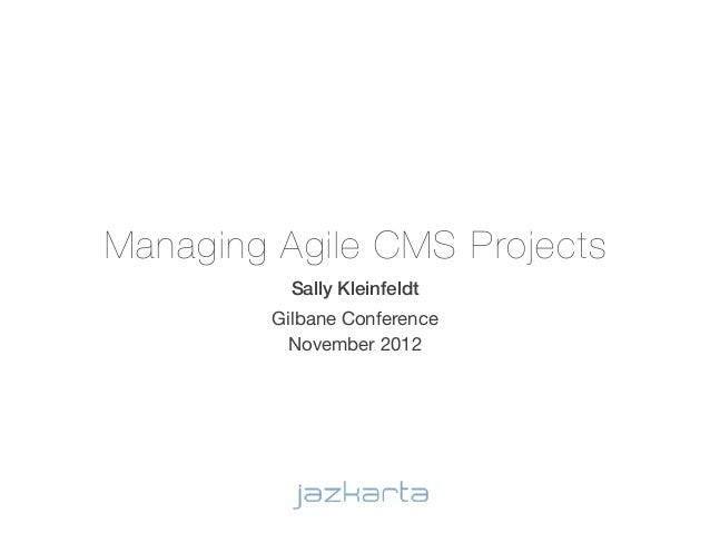 Managing Agile CMS Projects           Sally Kleinfeldt         Gilbane Conference          November 2012