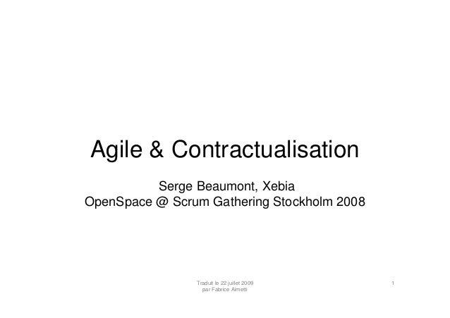 Traduit le 22 juillet 2009 par Fabrice Aimetti 1 Agile & Contractualisation Serge Beaumont, Xebia OpenSpace @ Scrum Gather...