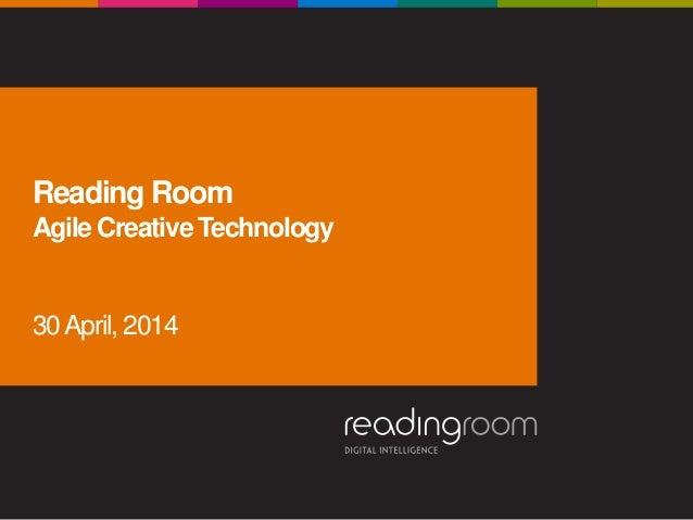 Reading Room Agile Creative Technology 30April, 2014