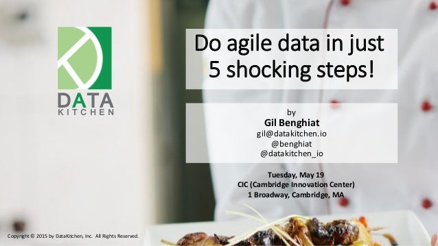 1 K I T C H E N DATA Do agile data in just 5 shocking steps! Copyright © 2015 by DataKitchen, Inc. All Rights Reserved. by...