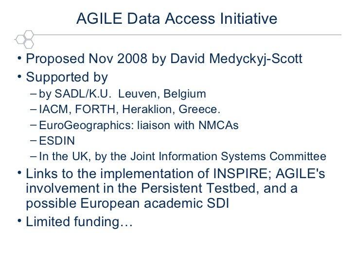 AGILE Data Access Initiative <ul><li>Proposed Nov 2008 by David Medyckyj-Scott </li></ul><ul><li>Supported by  </li></ul><...