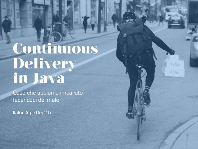 Continuous Delivery in Java Cose che abbiamo imparato facendoci del male Italian Agile Day '15