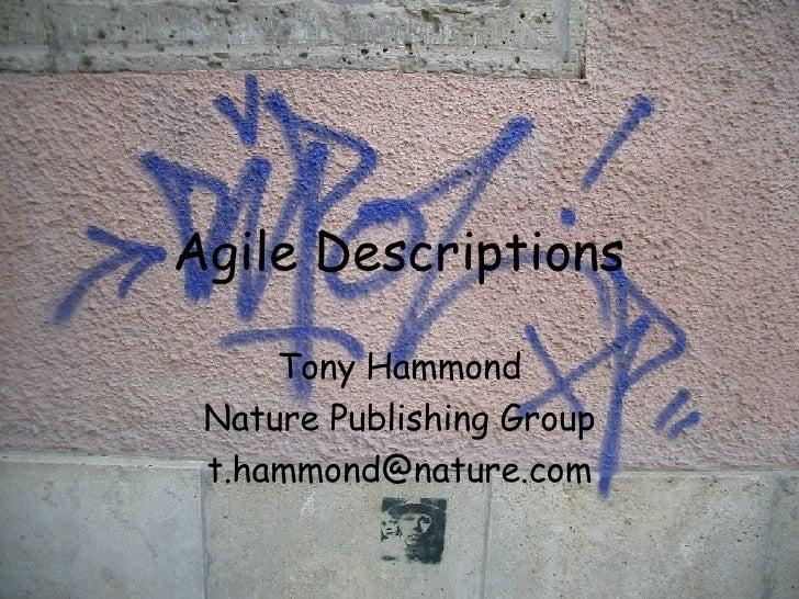 Agile Descriptions Tony Hammond Nature Publishing Group [email_address]
