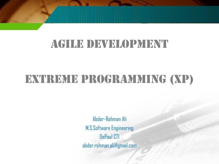 <ul><li>Agile development </li></ul><ul><li>Extreme Programming (XP) </li></ul><ul><li>Abder-Rahman Ali </li></ul><ul><li>...