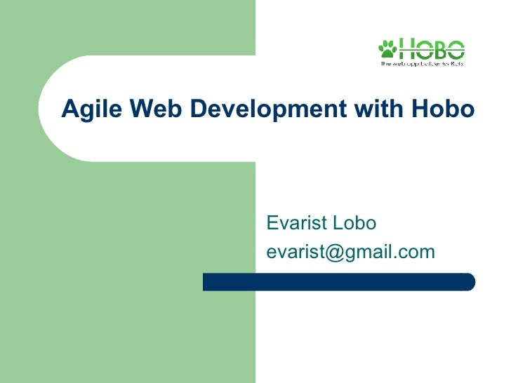 Agile Web Development with Hobo Evarist Lobo [email_address]