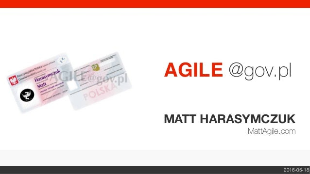 MATT HARASYMCZUK MattAgile.com AGILE @gov.pl 2016-05-18