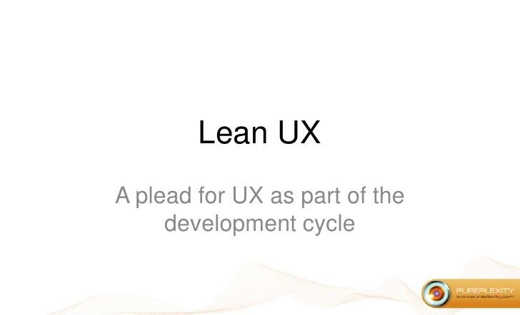 Lean UX<br />A plead for UX as part of the development cycle<br />