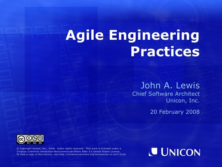Agile Development Practices John A. Lewis Chief Software Architect Unicon, Inc. 29 July 2010 © Copyright Unicon, Inc., 201...