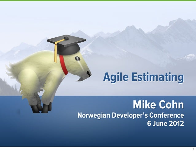 Mike CohnNorwegian Developer's Conference6 June 2012Agile Estimating1