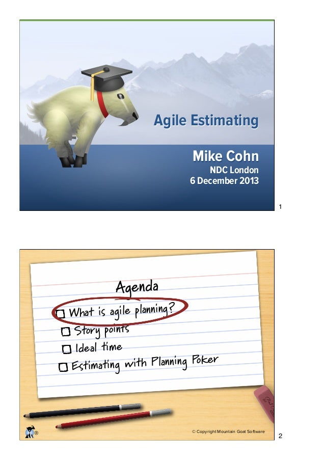 Agile Estimating Mike Cohn  NDC London 6 December 2013  1  Agenda  What is agile planning ? Story points Ideal time ker im...