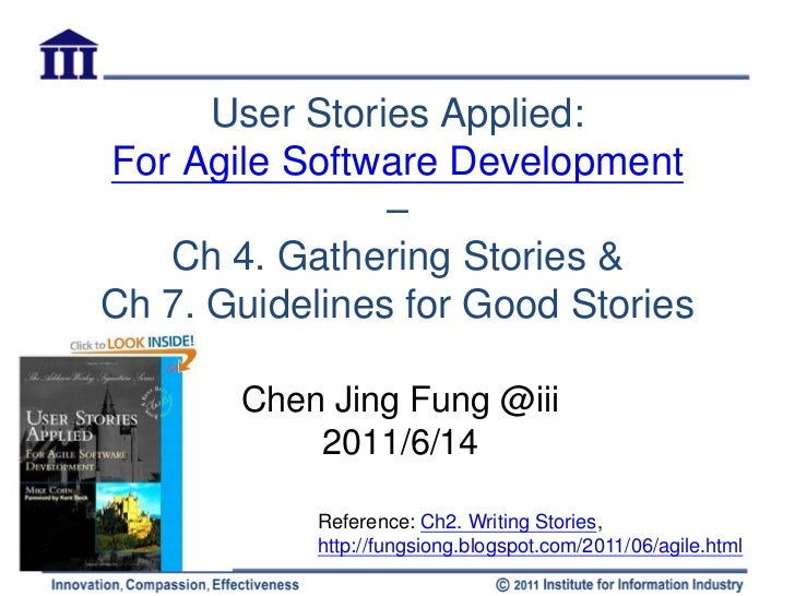 User Stories Applied:For Agile Software Development                –   Ch 4. Gathering Stories &Ch 7. Guidelines for Good ...