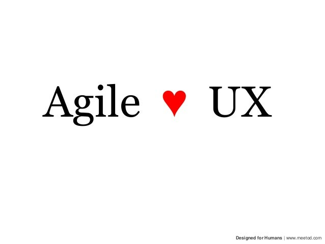 Agile ♥ UX        Designed for Humans | www.meetod.com