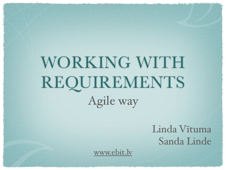 WORKING WITHREQUIREMENTS   Agile way                  Linda Vītuma                   Sanda Linde    www.ebit.lv
