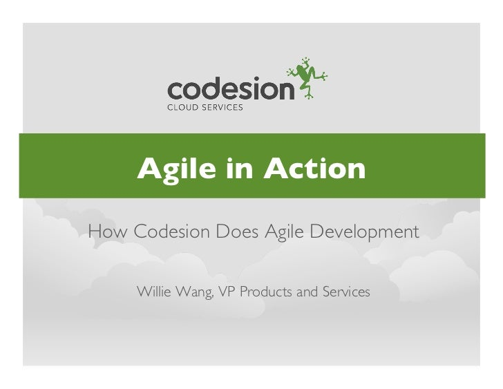 Agile in Action!How Codesion Does Agile Development!     Willie Wang, VP Products and Services!