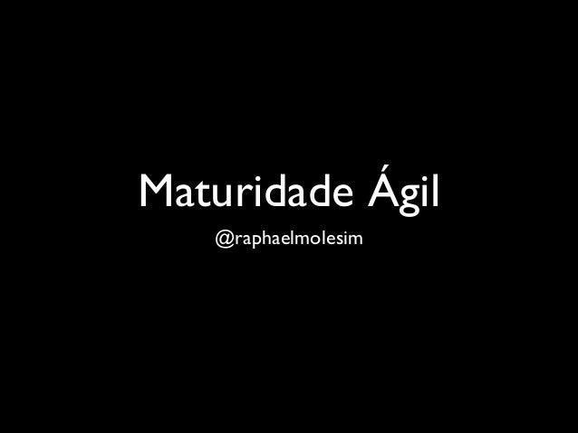 Maturidade Ágil @raphaelmolesim