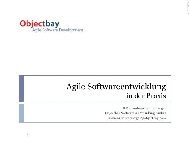 Agile Softwareentwicklung in der Praxis DI Dr. Andreas Wintersteiger Objectbay Software & Consulting GmbH andreas.winterst...