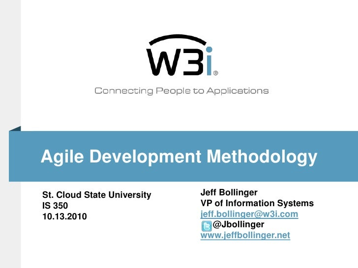 Agile Development Methodology<br />Jeff Bollinger<br />VP of Information Systems<br />jeff.bollinger@w3i.com<br />    @Jbo...