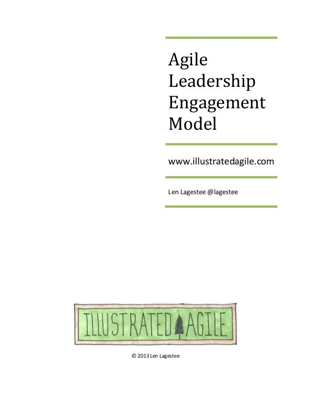 © 2013 Len Lagestee Agile Leadership Engagement Model www.illustratedagile.com Len Lagestee @lagestee