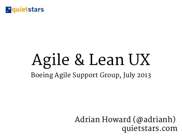 Agile & Lean UX Boeing Agile Support Group, July 2013 Adrian Howard (@adrianh) quietstars.com