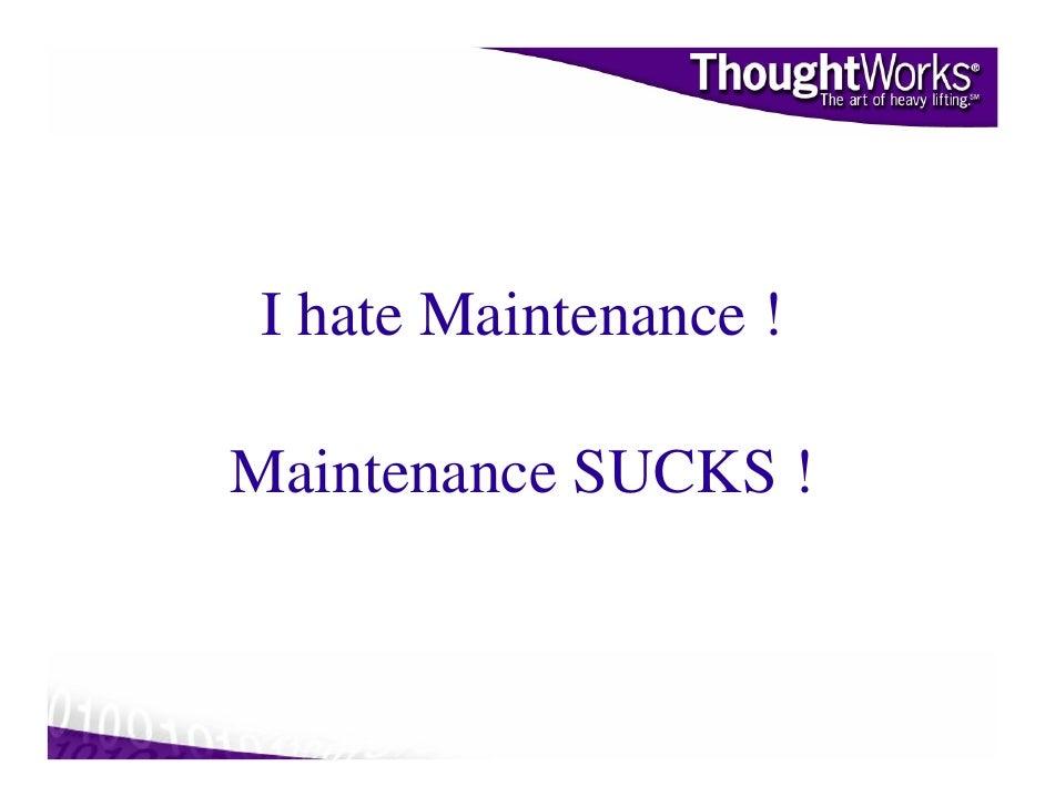 I hate Maintenance !  Maintenance SUCKS !