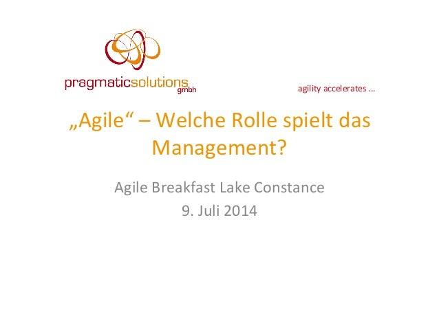 "agility  accelerates  ...   ""Agile""  –  Welche  Rolle  spielt  das   Management?   Agile  Breakfast..."