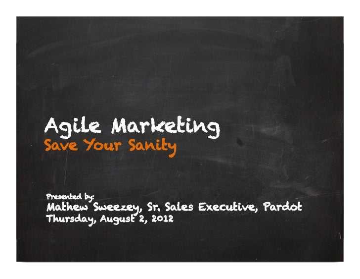 Agile MarketingSave Your SanityPresented by:Mathew Sweezey, Sr. Sales Executive, PardotThursday, August 2, 2012