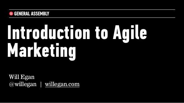 Introduction to Agile Marketing Will Egan @willegan | willegan.com