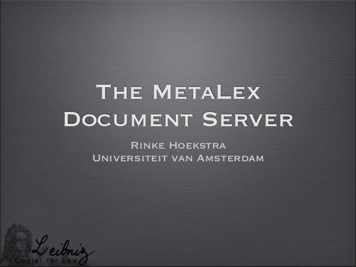 The MetaLexDocument Server      Rinke Hoekstra Universiteit van Amsterdam