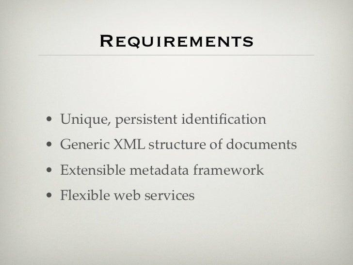 Requirements• Unique, persistent identification• Generic XML structure of documents• Extensible metadata framework• Flexibl...