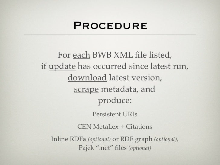 Procedure     For each BWB XML file listed,if update has occurred since latest run,       download latest version,         ...