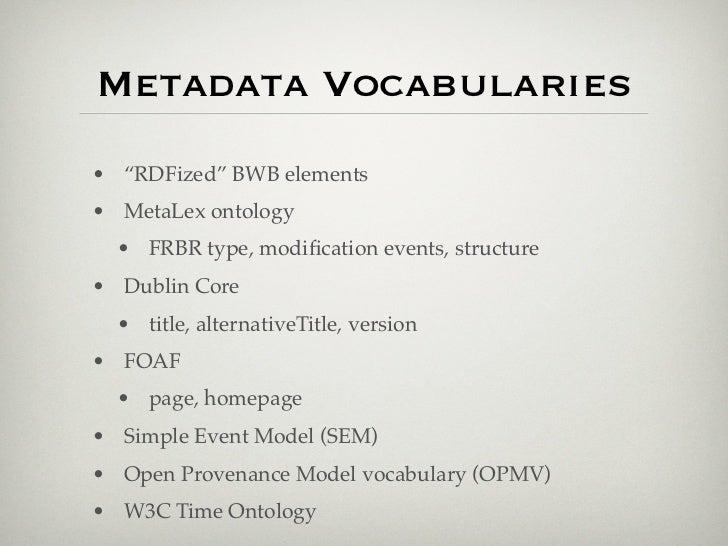 "Metadata Vocabularies• ""RDFized"" BWB elements• MetaLex ontology  • FRBR type, modification events, structure• Dublin Core  ..."