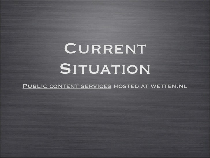 Current         SituationPublic content services hosted at wetten.nl