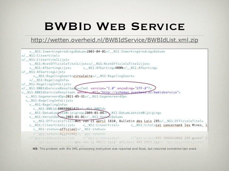 BWBId Web Servicehttp://wetten.overheid.nl/BWBIdService/BWBIdList.xml.zipNB: The problem with the XML processing instructi...