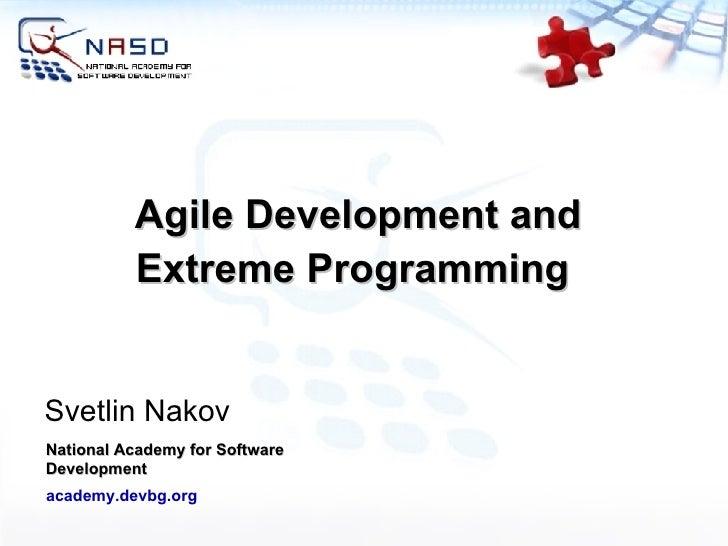 Agile Development and Extreme Programming  Svetlin Nakov National Academy for Software Development academy.devbg.org
