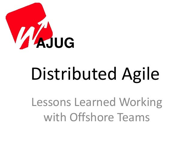 Distributed AgileLessons Learned Working  with Offshore Teams