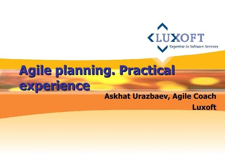 Agile planning. Practical experience Askhat Urazbaev, Agile Coach Luxoft