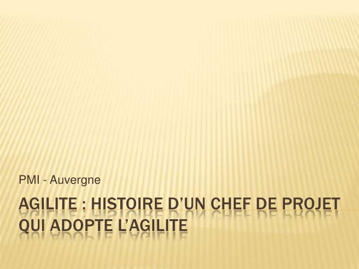 PMI - AuvergneAGILITE : HISTOIRE D'UN CHEF DE PROJETQUI ADOPTE L'AGILITE
